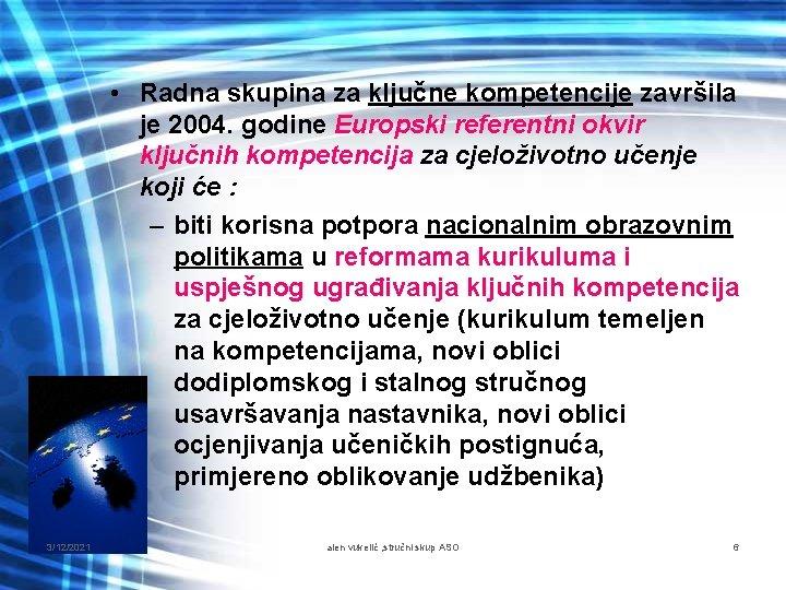 • Radna skupina za ključne kompetencije završila je 2004. godine Europski referentni okvir