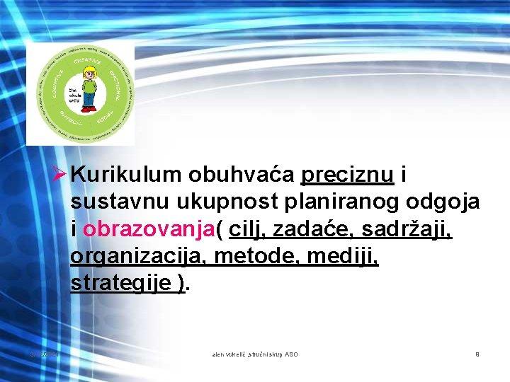 Ø Kurikulum obuhvaća preciznu i sustavnu ukupnost planiranog odgoja i obrazovanja( cilj, zadaće, sadržaji,