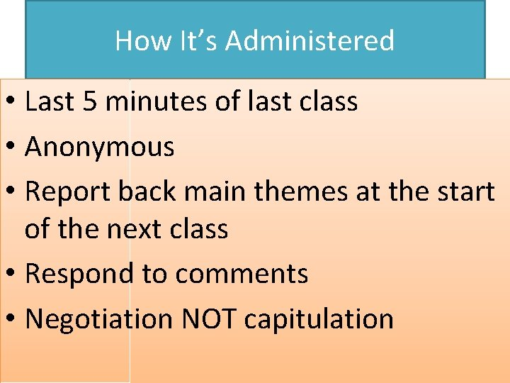 How It's Administered • Last 5 minutes of last class • Anonymous • Report