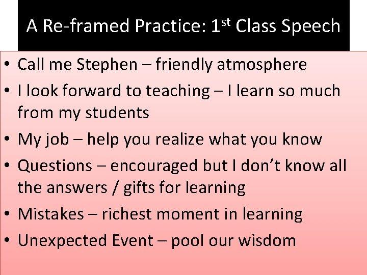 A Re-framed Practice: 1 st Class Speech • Call me Stephen – friendly atmosphere