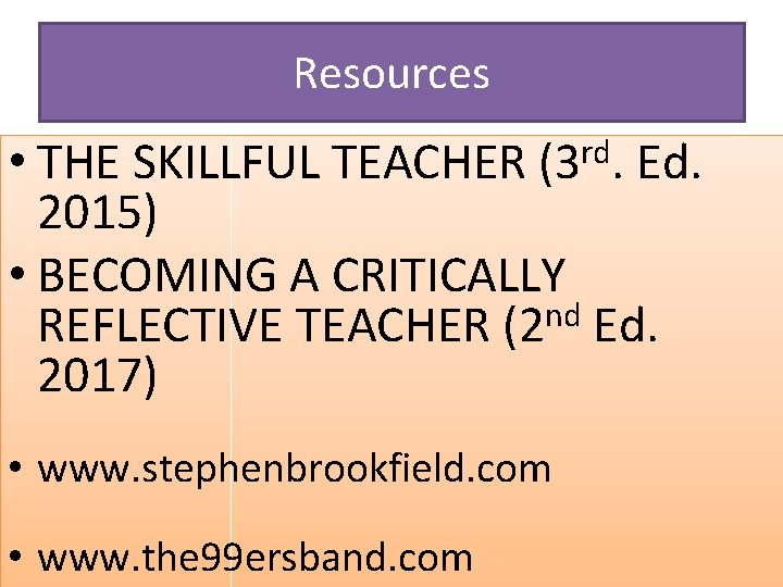 Resources rd (3. • THE SKILLFUL TEACHER Ed. 2015) • BECOMING A CRITICALLY nd