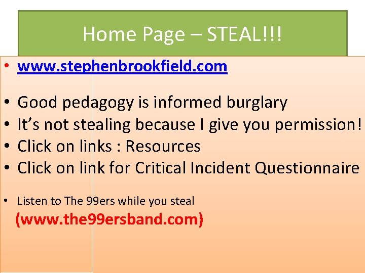 Home Page – STEAL!!! • www. stephenbrookfield. com • • Good pedagogy is informed