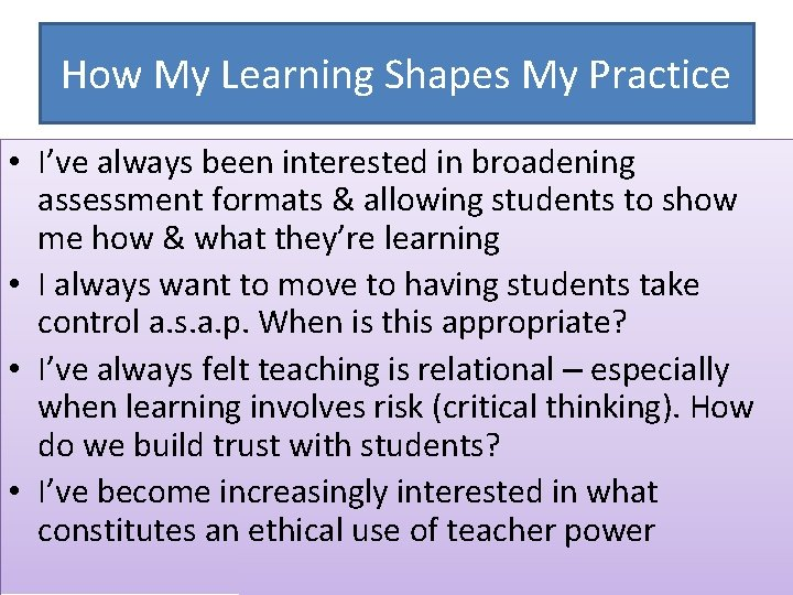 How My Learning Shapes My Practice • I've always been interested in broadening assessment