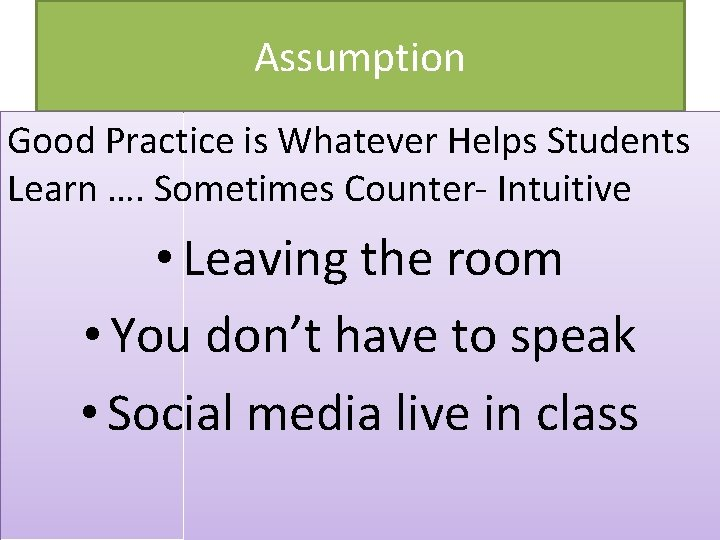 Assumption Good Practice is Whatever Helps Students Learn …. Sometimes Counter- Intuitive • Leaving