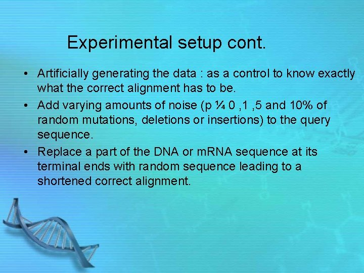 Experimental setup cont. • Artificially generating the data : as a control to know