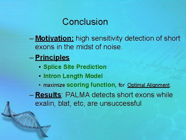 Conclusion – Motivation: high sensitivity detection of short exons in the midst of noise.
