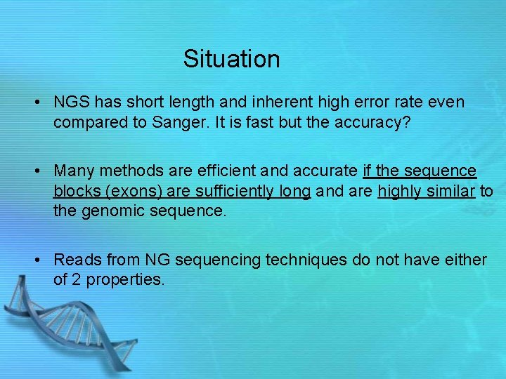 Situation • NGS has short length and inherent high error rate even compared to