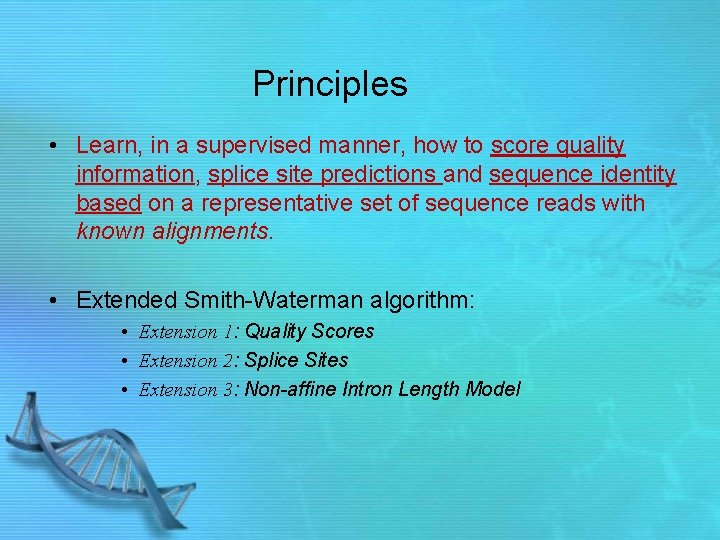 Principles • Learn, in a supervised manner, how to score quality information, splice site