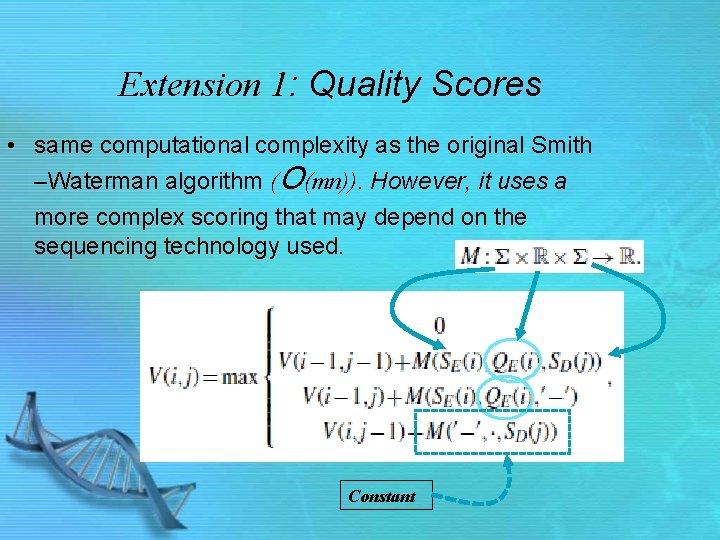 Extension 1: Quality Scores • same computational complexity as the original Smith –Waterman algorithm