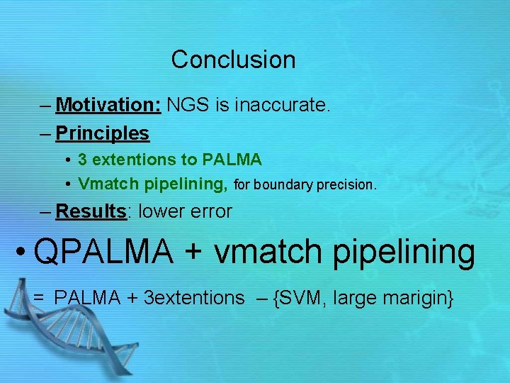 Conclusion – Motivation: NGS is inaccurate. – Principles • 3 extentions to PALMA •