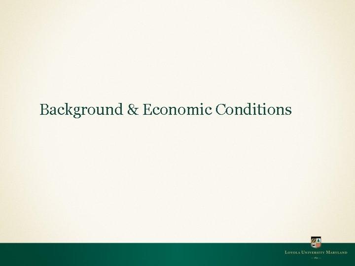 Background & Economic Conditions
