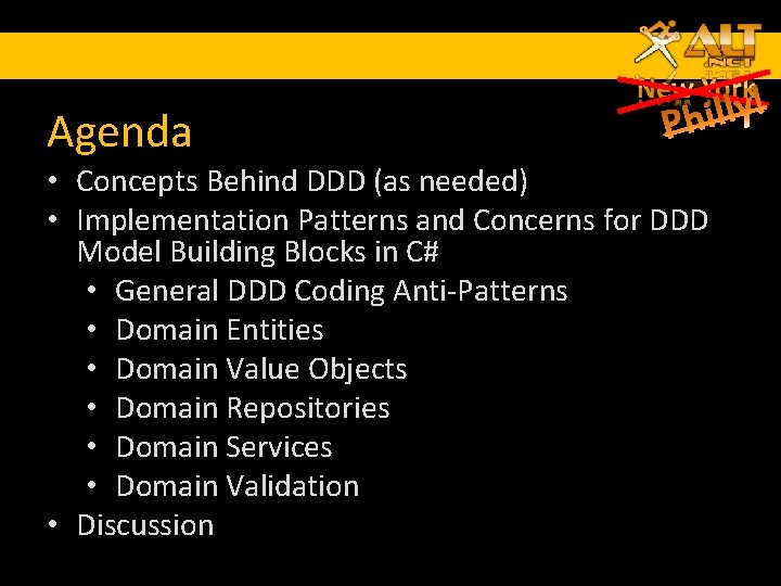 Agenda • Concepts Behind DDD (as needed) • Implementation Patterns and Concerns for DDD