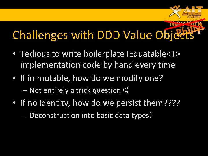 Challenges with DDD Value Objects • Tedious to write boilerplate IEquatable<T> implementation code by