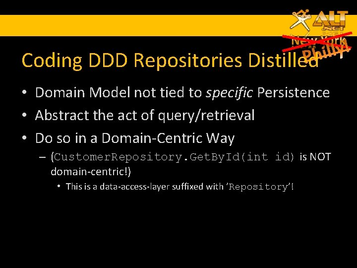 Coding DDD Repositories Distilled • Domain Model not tied to specific Persistence • Abstract