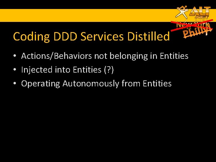 Coding DDD Services Distilled • Actions/Behaviors not belonging in Entities • Injected into Entities