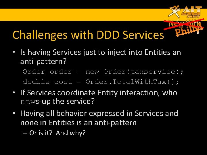 Challenges with DDD Services • Is having Services just to inject into Entities an