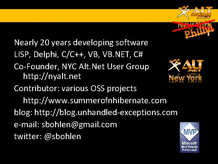 Nearly 20 years developing software LISP, Delphi, C/C++, VB. NET, C# Co-Founder, NYC Alt.