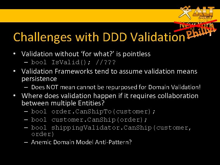 Challenges with DDD Validation • Validation without 'for what? ' is pointless – bool