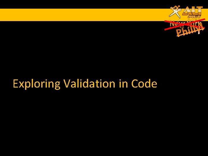 Exploring Validation in Code