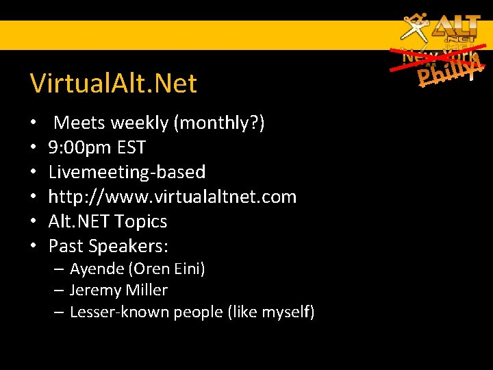 Virtual. Alt. Net • • • Meets weekly (monthly? ) 9: 00 pm EST