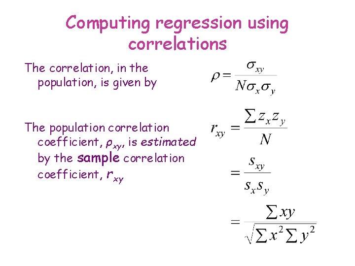 Computing regression using correlations The correlation, in the population, is given by The population