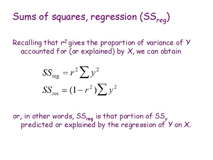 Sums of squares, regression (SSreg) Recalling that r 2 gives the proportion of variance