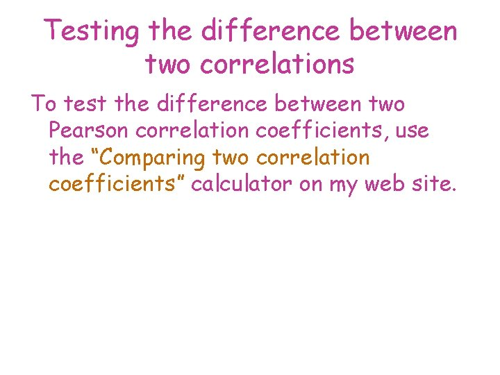 Testing the difference between two correlations To test the difference between two Pearson correlation