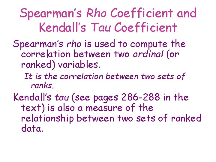 Spearman's Rho Coefficient and Kendall's Tau Coefficient Spearman's rho is used to compute the