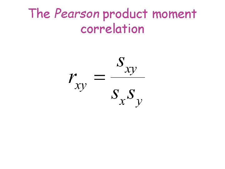 The Pearson product moment correlation