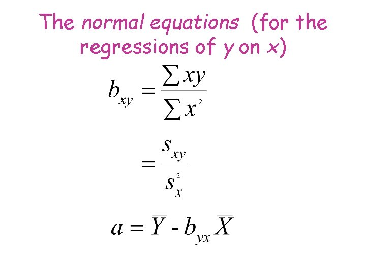 The normal equations (for the regressions of y on x)
