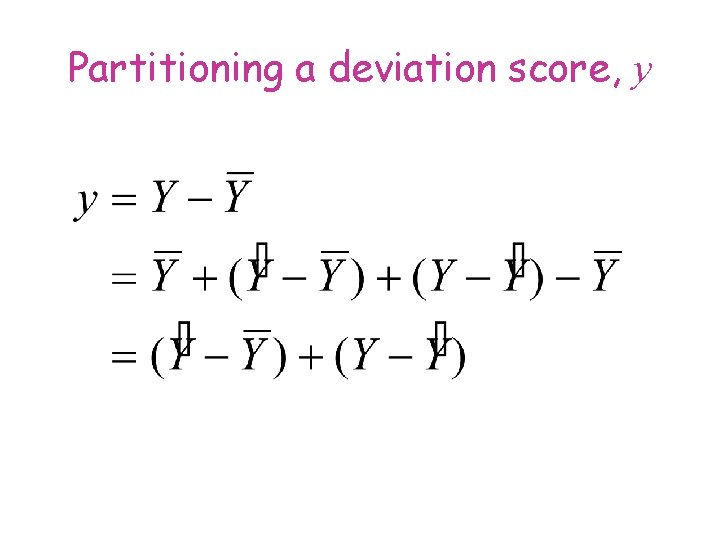 Partitioning a deviation score, y