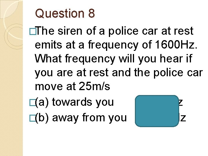 Question 8 �The siren of a police car at rest emits at a frequency