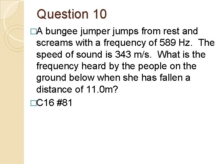 Question 10 �A bungee jumper jumps from rest and screams with a frequency of
