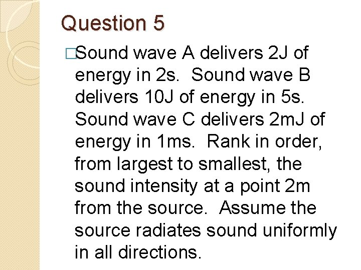 Question 5 �Sound wave A delivers 2 J of energy in 2 s. Sound