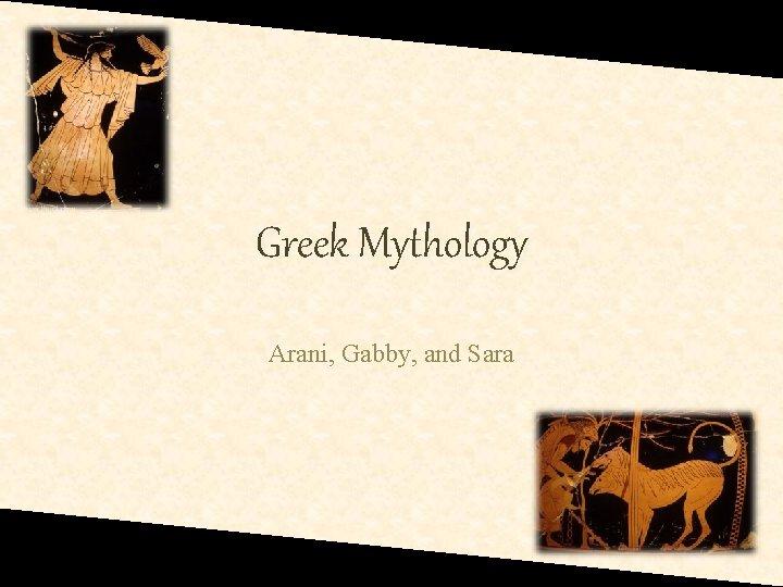 Greek Mythology Arani, Gabby, and Sara