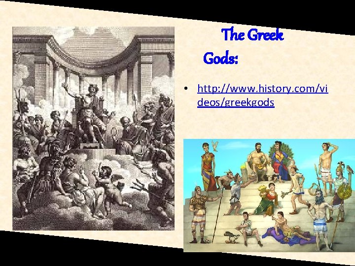 The Greek Gods: • http: //www. history. com/vi deos/greekgods