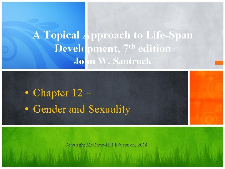 A Topical Approach to Life-Span Development, 7 th edition John W. Santrock • Chapter