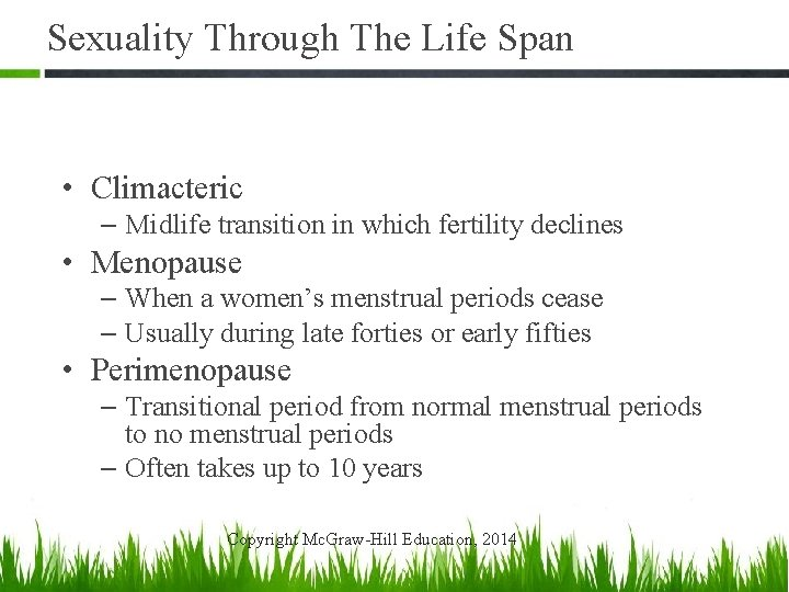Sexuality Through The Life Span • Climacteric – Midlife transition in which fertility declines