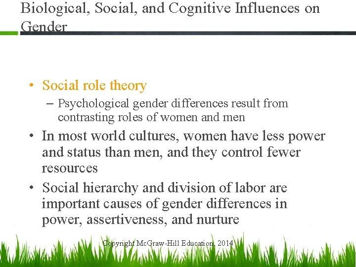 Biological, Social, and Cognitive Influences on Gender • Social role theory – Psychological gender