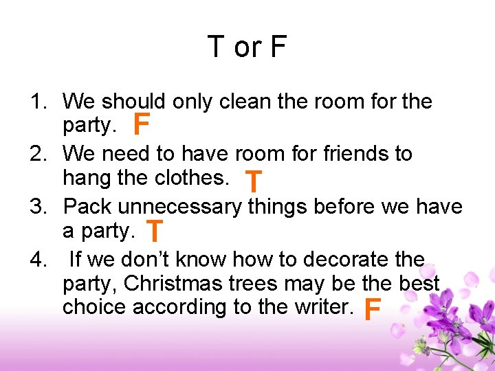 T or F 1. We should only clean the room for the party. F