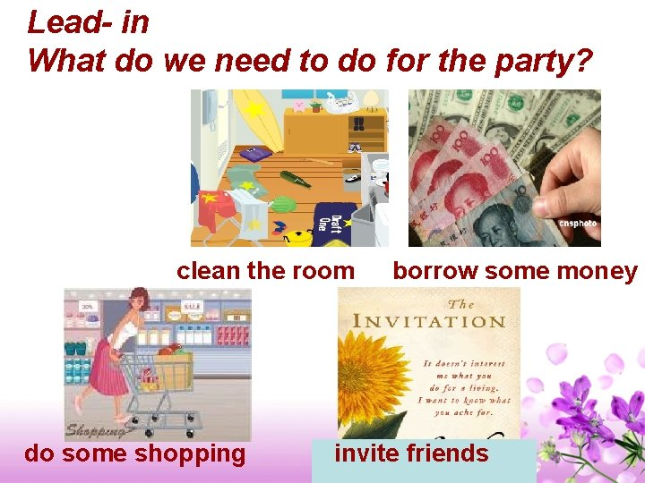Lead- in What do we need to do for the party? clean the room