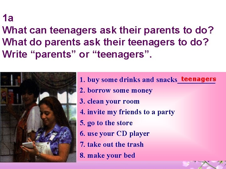 1 a What can teenagers ask their parents to do? What do parents ask