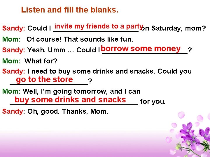 Listen and fill the blanks. invite my friends to a partyon Saturday, mom? Sandy: