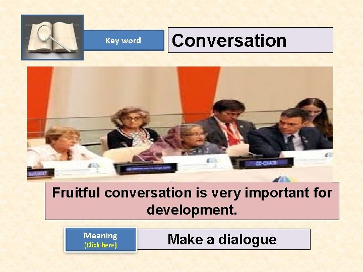 Key word Conversation Fruitful conversation is very important for development. Meaning (Click here) Make