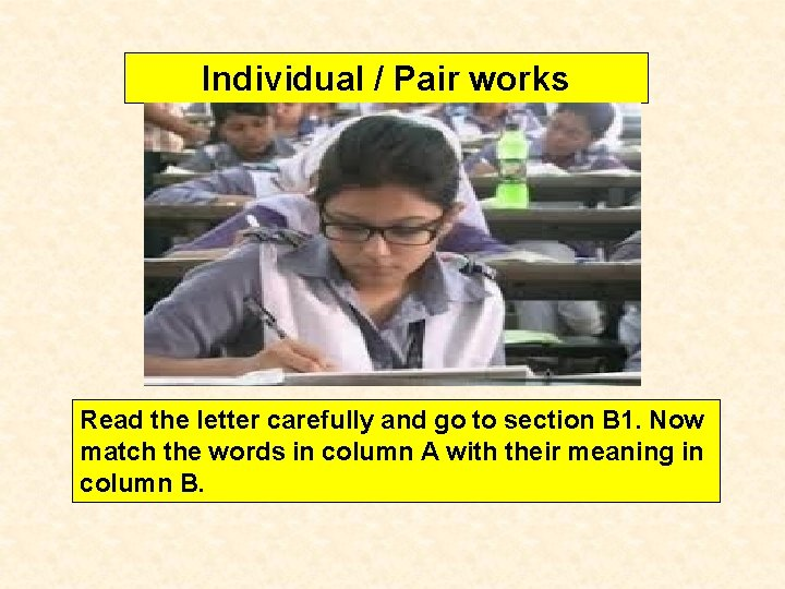 Individual / Pair works Read the letter carefully and go to section B 1.
