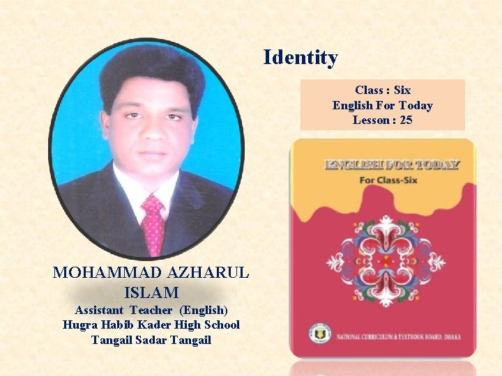 Identity Class : Six English For Today Lesson : 25 MOHAMMAD AZHARUL ISLAM Assistant