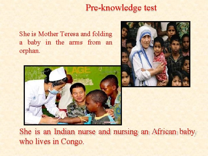 Pre-knowledge test She is Mother Teresa and folding a baby in the arms from