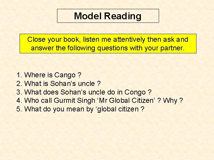 Model Reading Close your book, listen me attentively then ask and answer the following