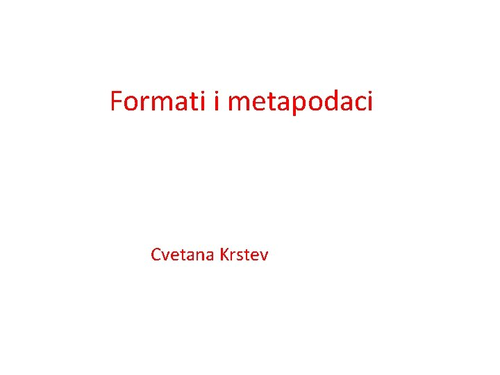 Formati i metapodaci Cvetana Krstev