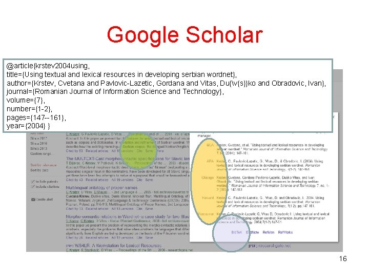 Google Scholar @article{krstev 2004 using, title={Using textual and lexical resources in developing serbian wordnet},